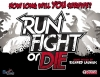 Run, Fight, or Die! ?>